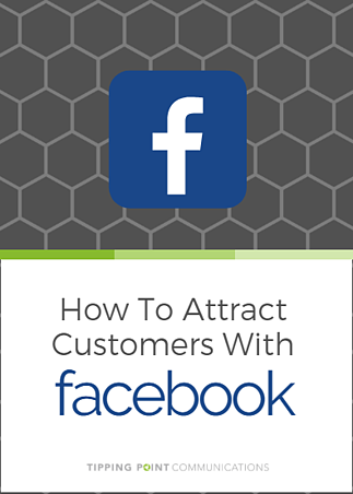 Tipping Point Communications How To Attract Customers With Facebook